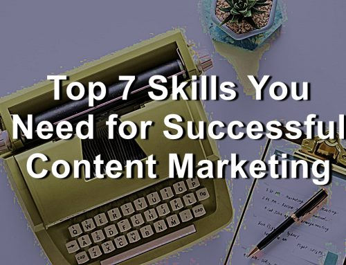 Top 7 Skills You Need for Successful Content Marketing