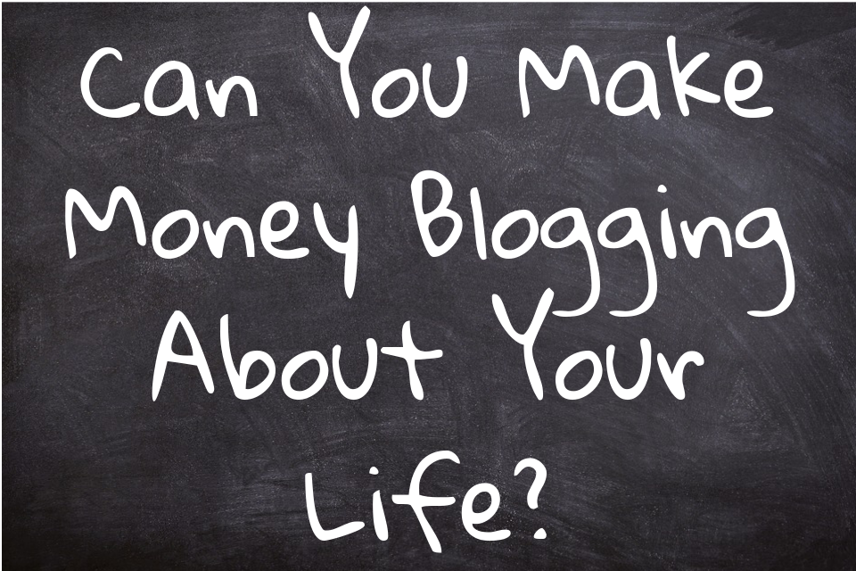 Can You Make Money Blogging About Your Life
