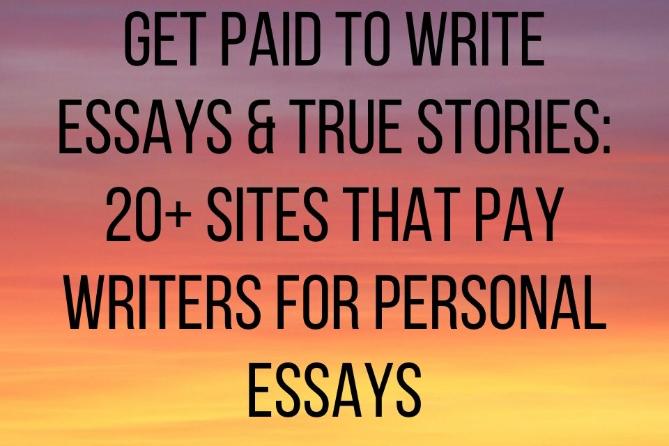 Get Paid to Write Essays & True Stories_ 20+ Sites That Pay Writers for Personal Essays