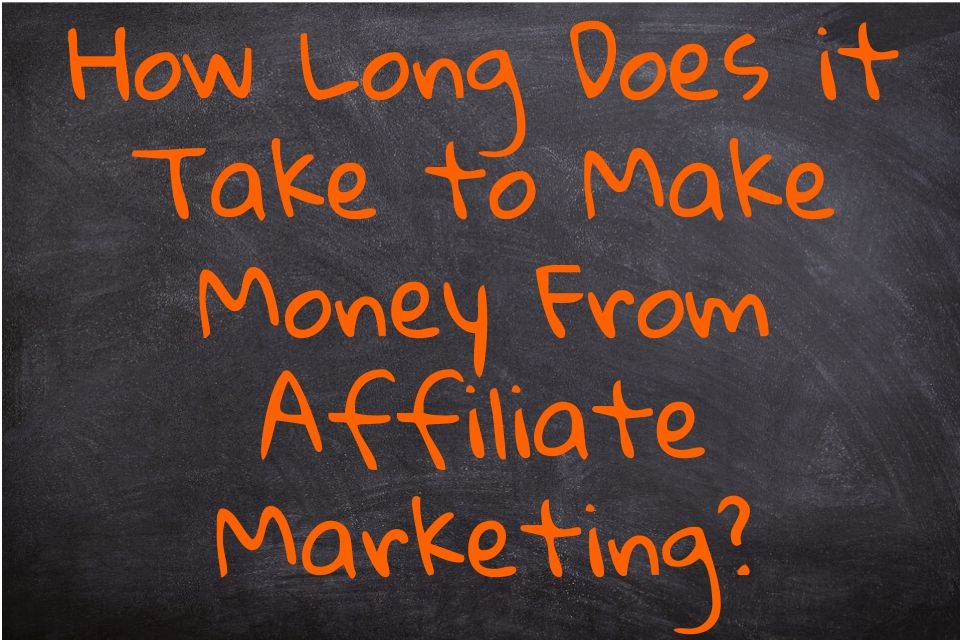 How Long Does it Take to Make Money From Affiliate Marketing