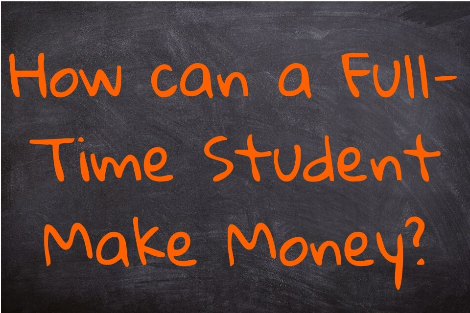 How can a Full-Time Student Make Money