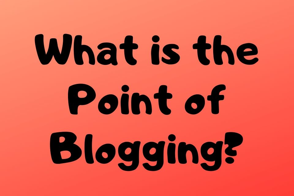 What is the Point of Blogging