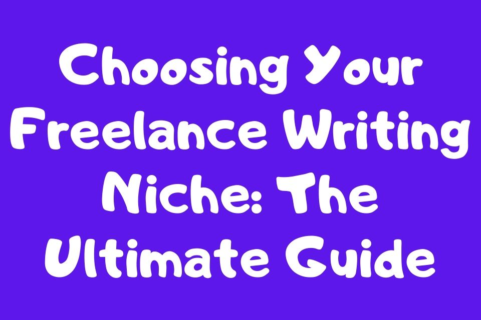 Choosing Your Freelance Writing Niche